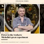 Financial Times on Michelin liberation of worker responsibility and initiaitive